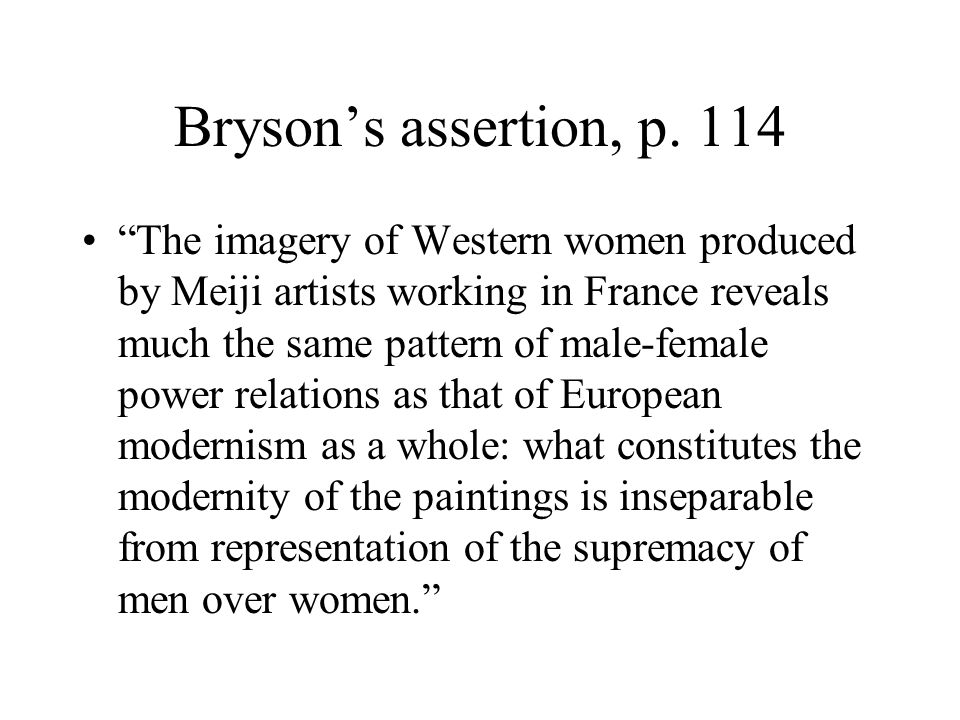 """Bryson's assertion, p. 114 """"The imagery of Western women produced by Meiji artists working in France reveals much the same pattern of male-female powe"""