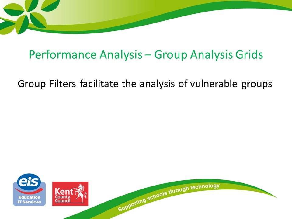 Performance Analysis – Group Analysis Grids Group Filters facilitate the analysis of vulnerable groups