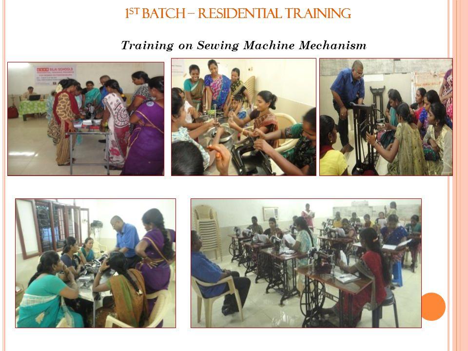 1 st Batch – Residential Training Training on Sewing Machine Mechanism