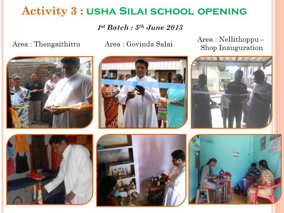 Activity 3 : usha Silai school opening 1 st Batch : 5 th June 2013 Area : ThengaithittuArea : Govinda Salai Area : Nellithoppu – Shop Inauguration
