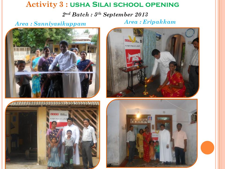 Activity 3 : usha Silai school opening Area : Sanniyasikuppam Area : Eripakkam 2 nd Batch : 5 th September 2013