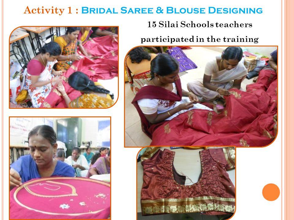 Activity 1 : Bridal Saree & Blouse Designing 15 Silai Schools teachers participated in the training
