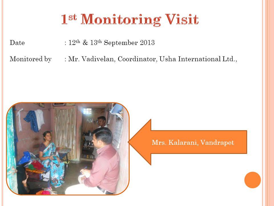 Date : 12 th & 13 th September 2013 Monitored by : Mr. Vadivelan, Coordinator, Usha International Ltd., Mrs. Kalarani, Vandrapet