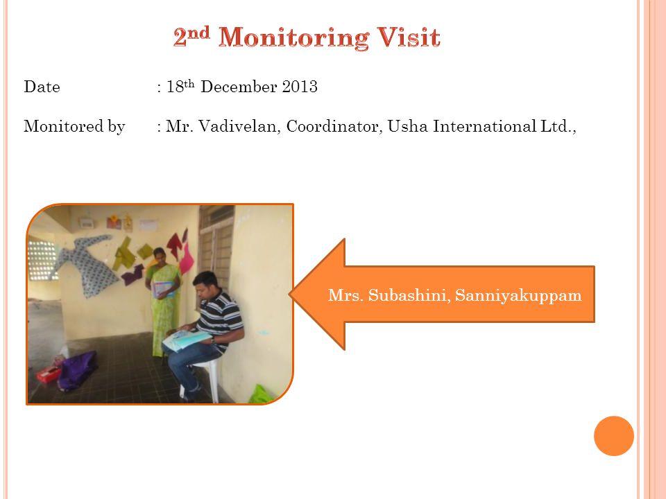 Date : 18 th December 2013 Monitored by : Mr. Vadivelan, Coordinator, Usha International Ltd., Mrs. Subashini, Sanniyakuppam