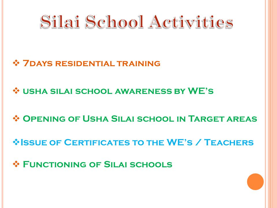  7days residential training  usha silai school awareness by WE's  Opening of Usha Silai school in Target areas  Issue of Certificates to the WE's