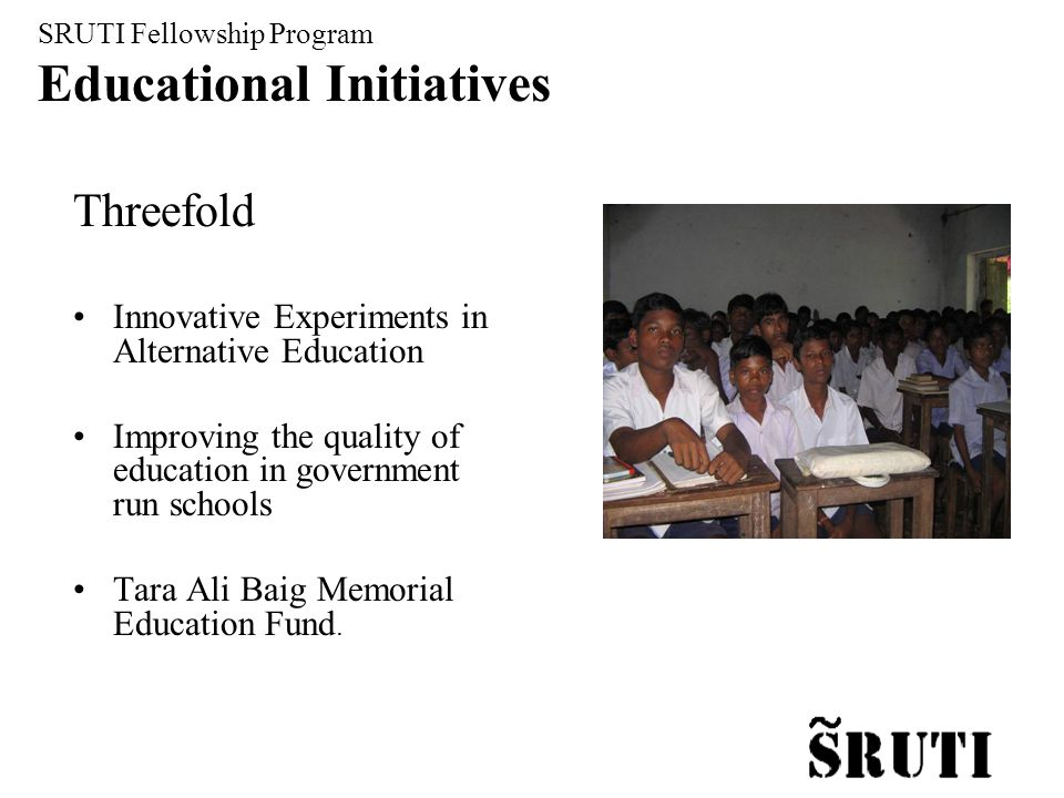 Threefold Innovative Experiments in Alternative Education Improving the quality of education in government run schools Tara Ali Baig Memorial Education Fund.