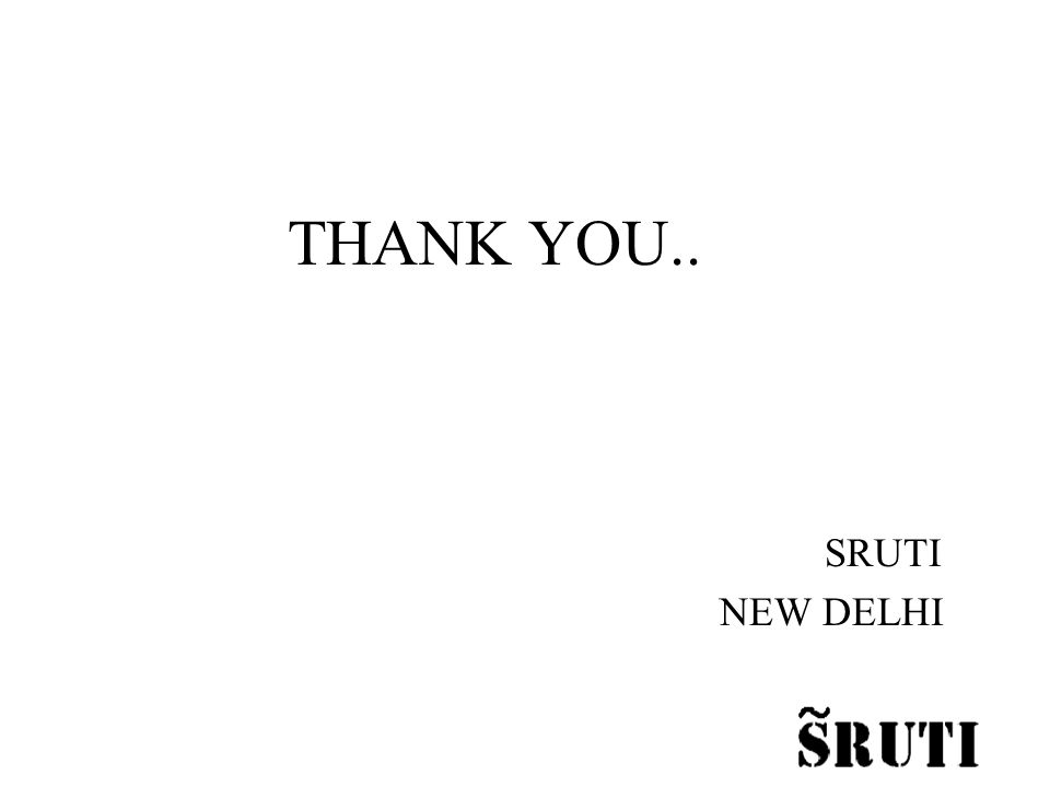 THANK YOU.. SRUTI NEW DELHI