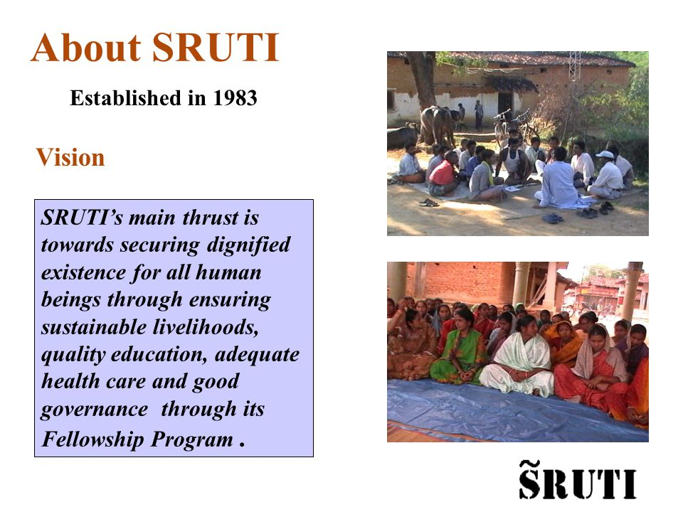 SRUTI Fellowships A Programme to support committed young individuals known as SRUTI Fellows, with a mission to work with the underprivileged.