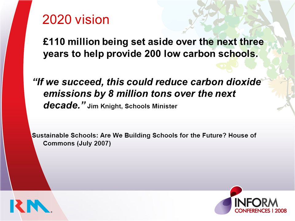 """2020 vision £110 million being set aside over the next three years to help provide 200 low carbon schools. """"If we succeed, this could reduce carbon di"""