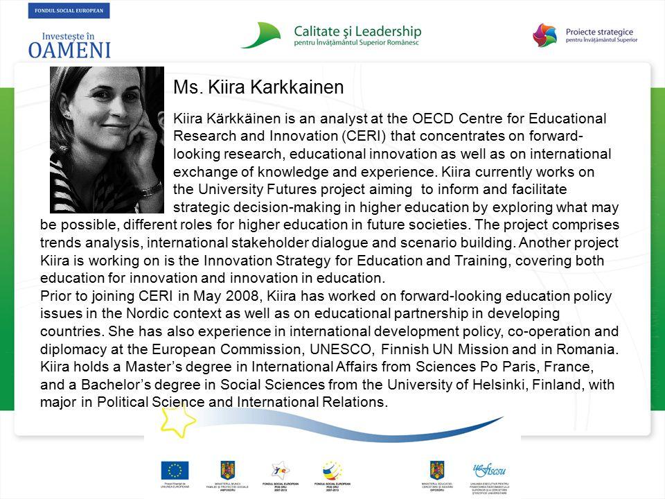Ms. Kiira Karkkainen Kiira Kärkkäinen is an analyst at the OECD Centre for Educational Research and Innovation (CERI) that concentrates on forward- lo