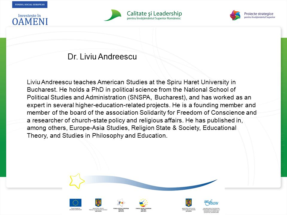 Dr. Liviu Andreescu Liviu Andreescu teaches American Studies at the Spiru Haret University in Bucharest. He holds a PhD in political science from the