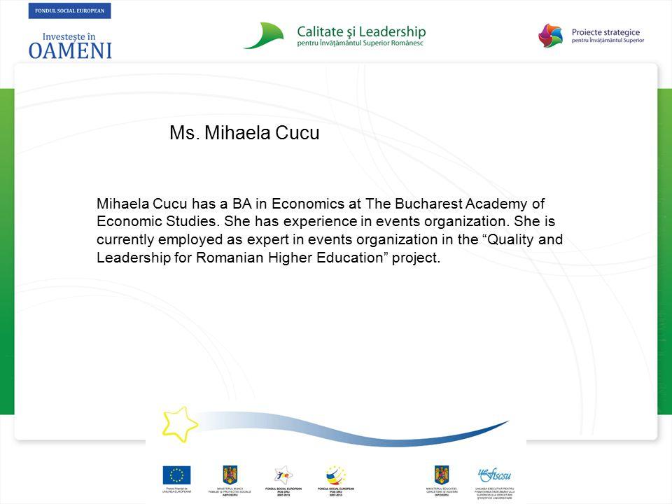 Ms. Mihaela Cucu Mihaela Cucu has a BA in Economics at The Bucharest Academy of Economic Studies. She has experience in events organization. She is cu
