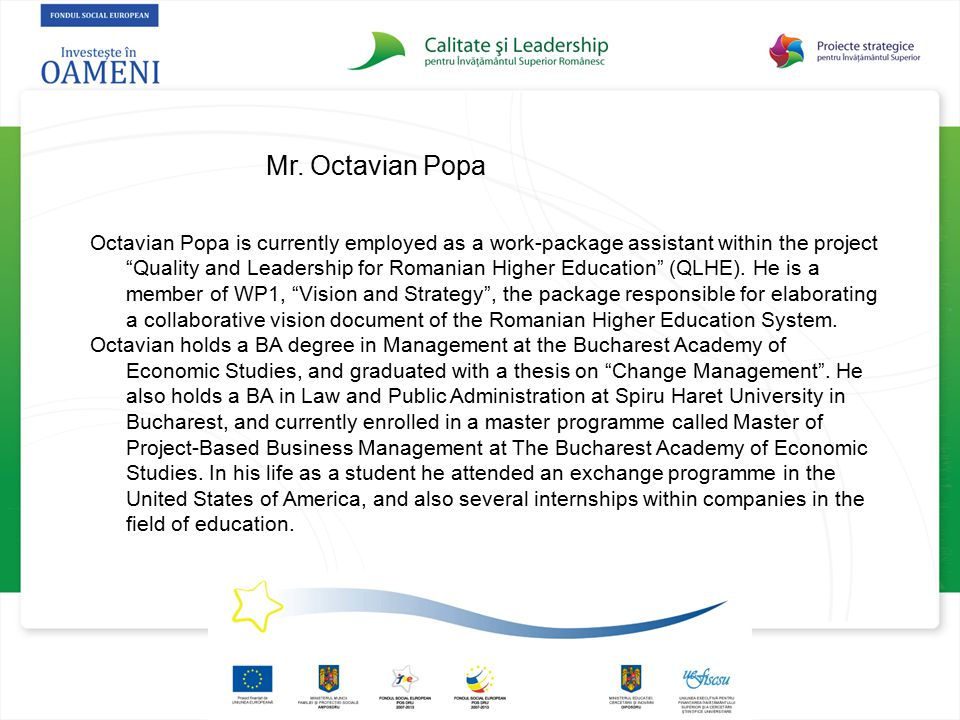 """Mr. Octavian Popa Octavian Popa is currently employed as a work-package assistant within the project """"Quality and Leadership for Romanian Higher Educa"""