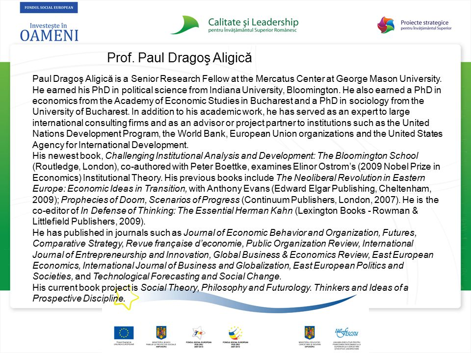 Prof. Paul Dragoş Aligică Paul Dragoş Aligică is a Senior Research Fellow at the Mercatus Center at George Mason University. He earned his PhD in poli