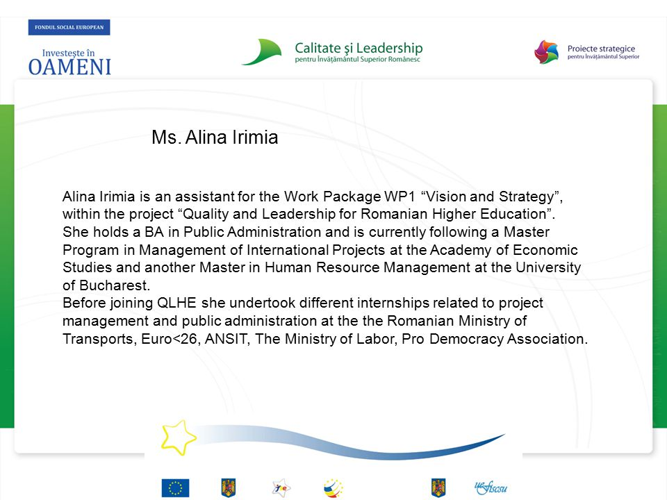"""Ms. Alina Irimia Alina Irimia is an assistant for the Work Package WP1 """"Vision and Strategy"""", within the project """"Quality and Leadership for Romanian"""