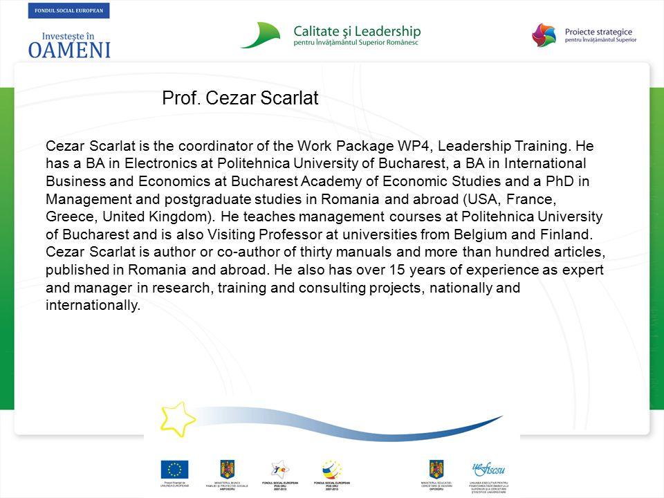 Prof. Cezar Scarlat Cezar Scarlat is the coordinator of the Work Package WP4, Leadership Training. He has a BA in Electronics at Politehnica Universit
