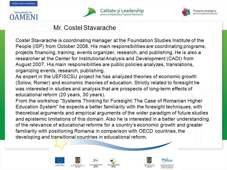 Mr. Costel Stavarache Costel Stavarache is coordinating manager at the Foundation Studies Institute of the People (ISP) from October 2008. His main re