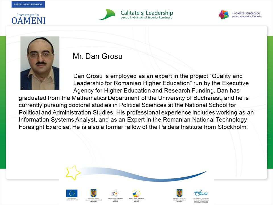 """Mr. Dan Grosu Dan Grosu is employed as an expert in the project """"Quality and Leadership for Romanian Higher Education"""" run by the Executive Agency for"""