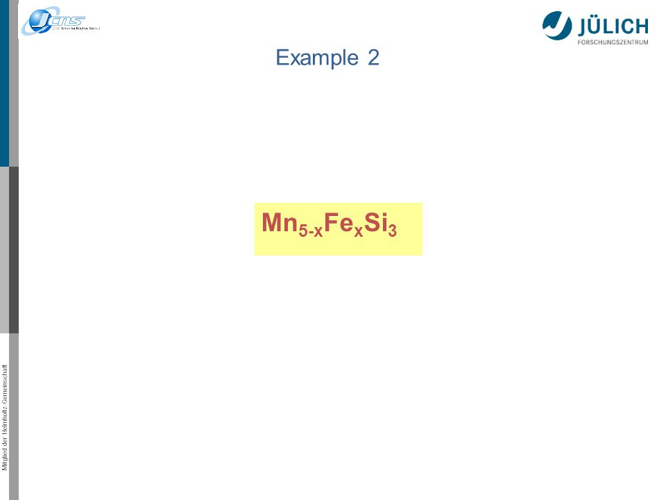 Mitglied der Helmholtz-Gemeinschaft Example 2 Mn 5-x Fe x Si 3