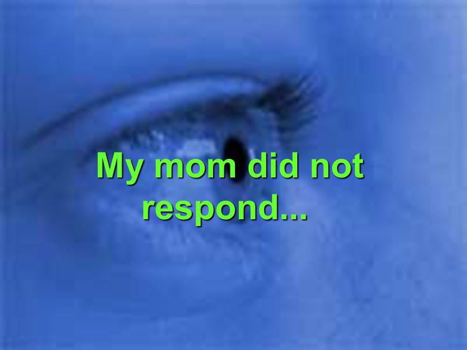 My mom did not respond...