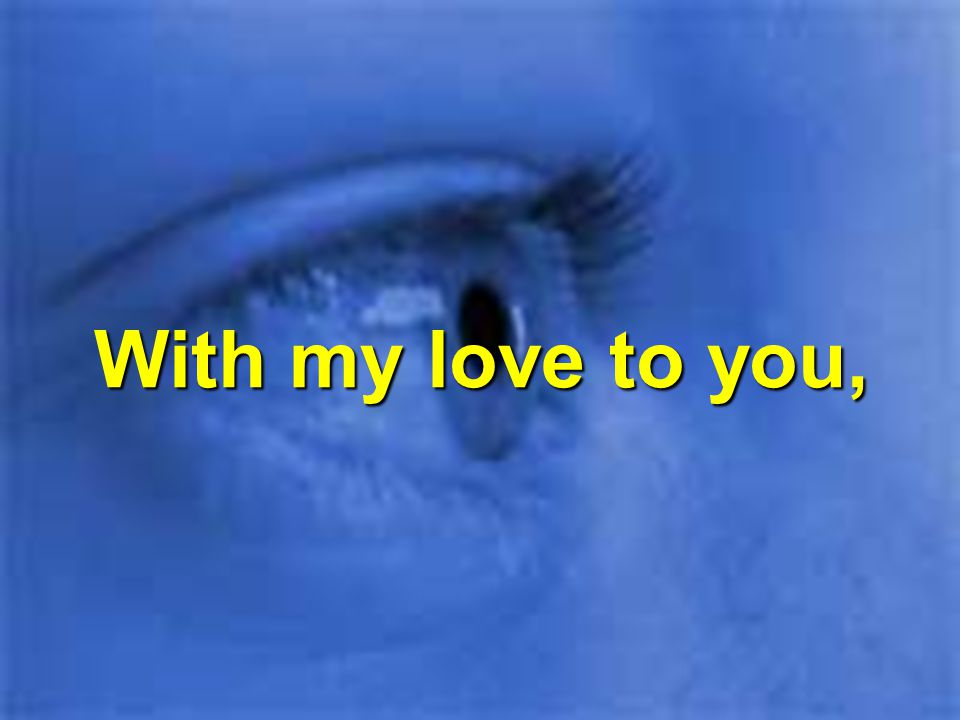 With my love to you,