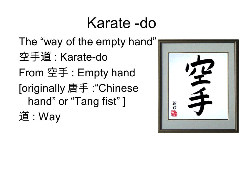Where does karate come from? Developed in Okinawa in the Ryukyu Islands in 18 th & 19 th Century