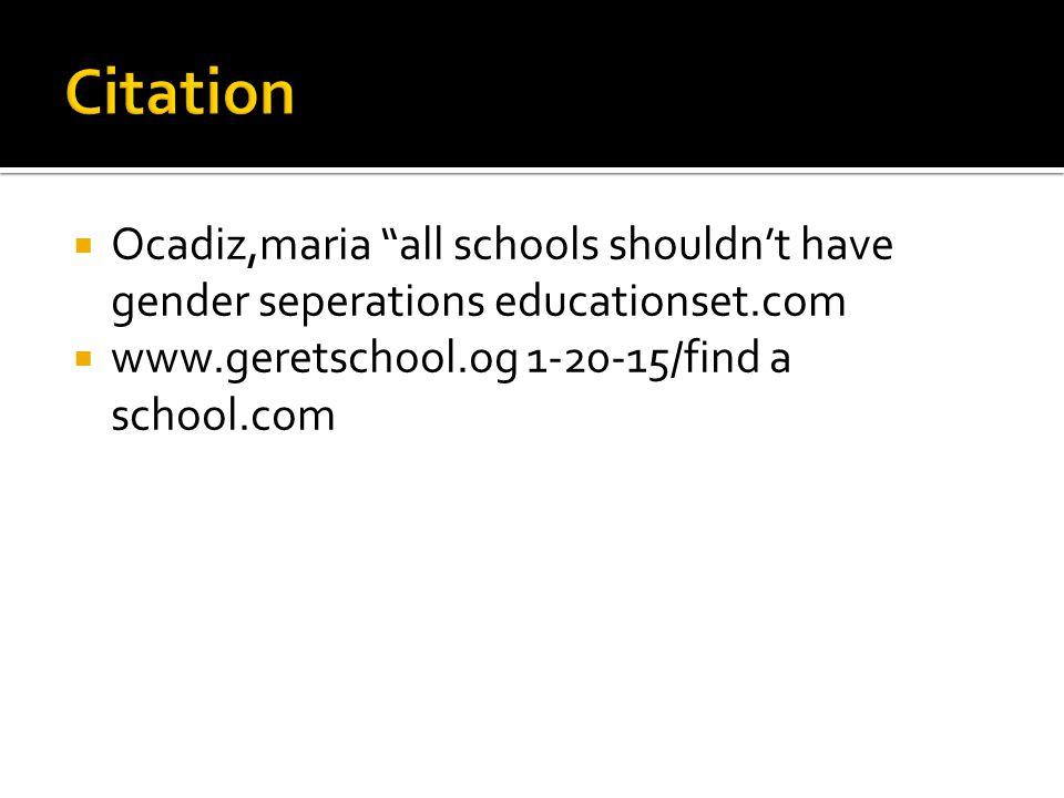  Ocadiz,maria all schools shouldn't have gender seperations educationset.com  www.geretschool.og 1-20-15/find a school.com