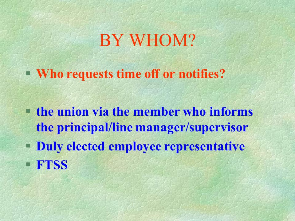 TO WHOM? §Office to which request/notice is sent :  Principal  Line Manager  Supervisor  However, in the case of FTSS : n/a