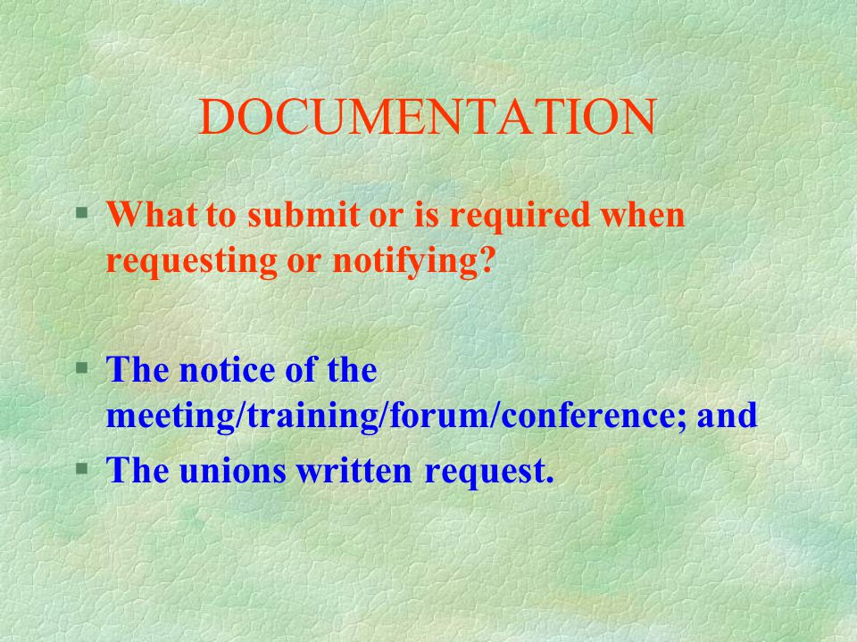 BY WHOM? §Who requests time off or notifies? §the union via the member who informs the principal/line manager/supervisor §Duly elected employee repres