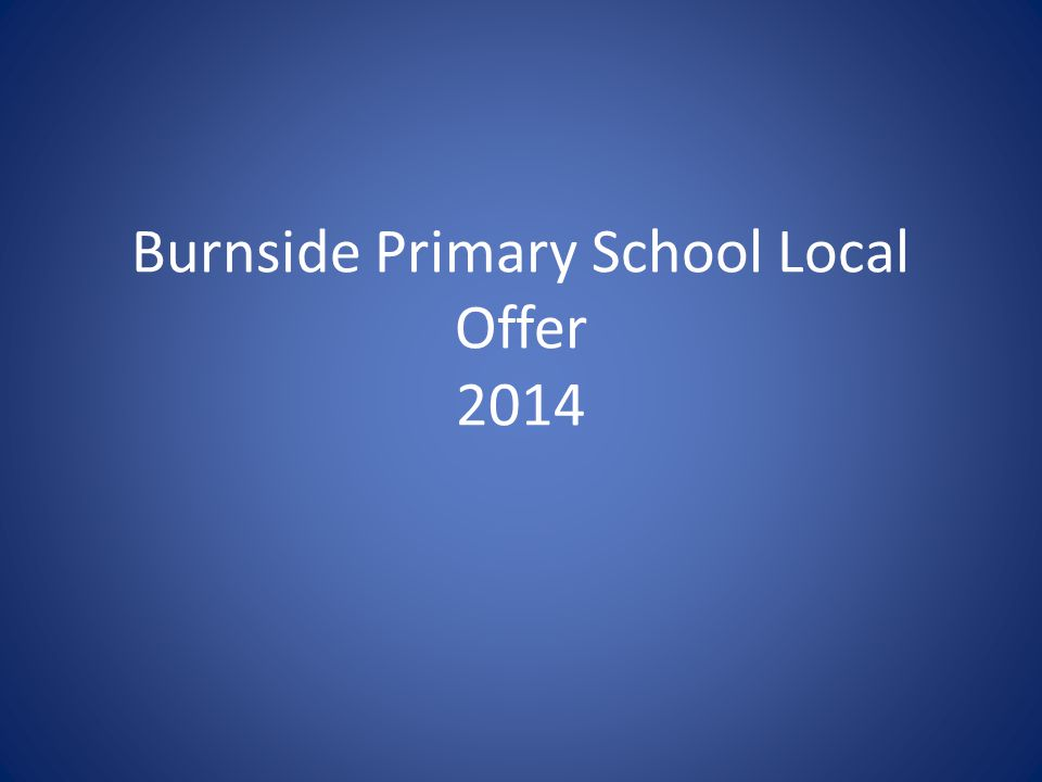 Burnside Primary School Local Offer 2014