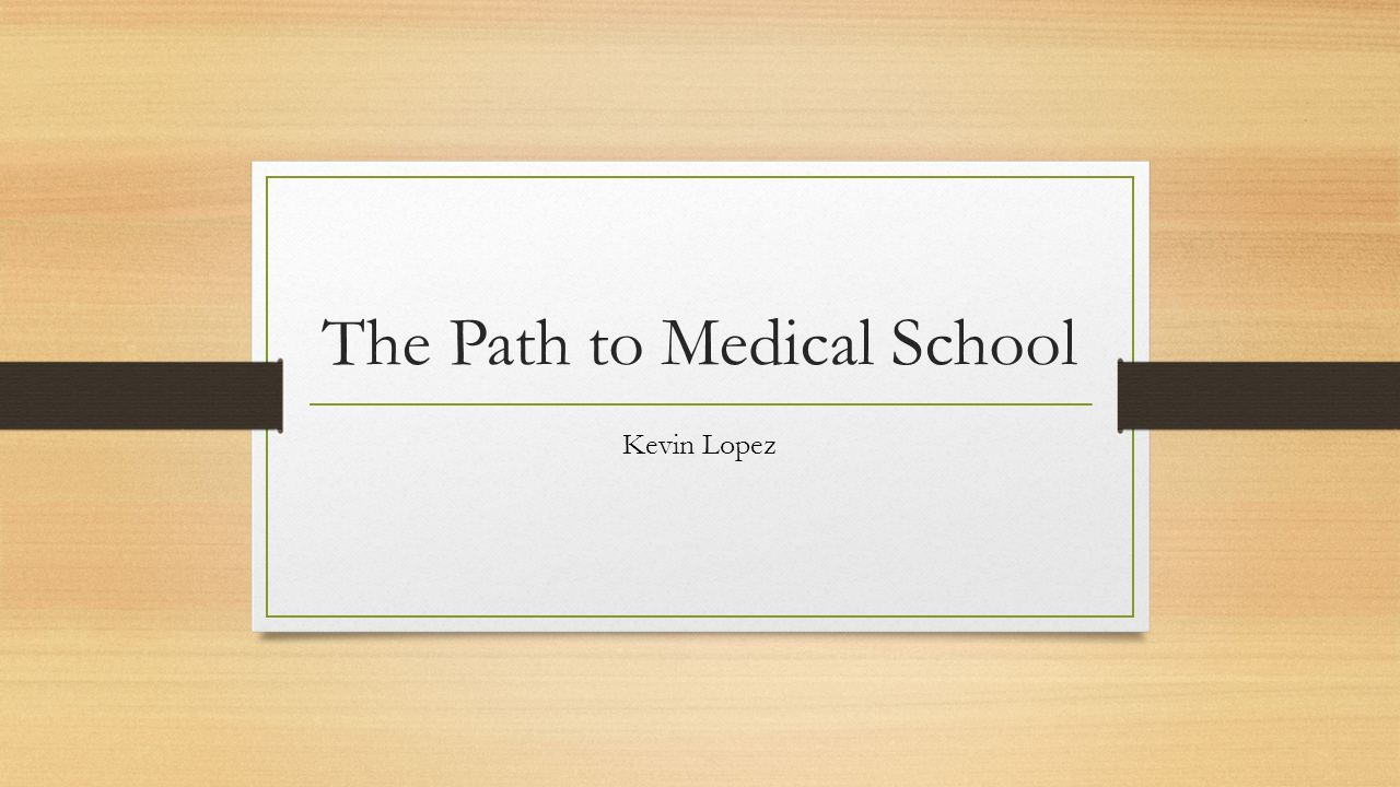 The Path to Medical School Kevin Lopez