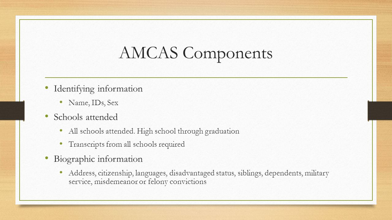 AMCAS Components Identifying information Name, IDs, Sex Schools attended All schools attended.