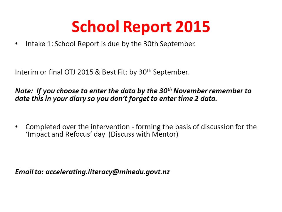 School Report 2015 Intake 1: School Report is due by the 30th September. Interim or final OTJ 2015 & Best Fit: by 30 th September. Note: If you choose