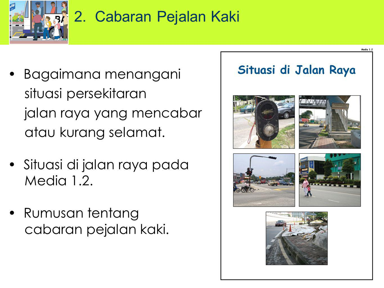 Bagaimana menangani situasi persekitaran jalan raya yang mencabar atau kurang selamat. Situasi di jalan raya pada Media 1.2. Rumusan tentang cabaran p