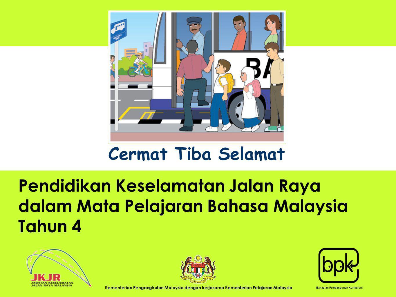 UNIT 1 Sub Title Pendidikan Keselamatan Jalan Raya dalam Mata Pelajaran Bahasa Malaysia Tahun 4 Cermat Tiba Selamat Bahagian Pembangunan Kurikulum Kem