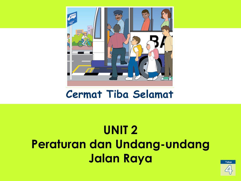 UNIT 1 Sub Title UNIT 2 Peraturan dan Undang-undang Jalan Raya Cermat Tiba Selamat