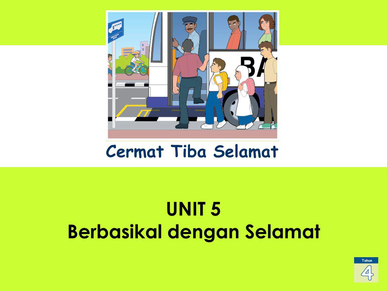 UNIT 1 Sub Title UNIT 5 Berbasikal dengan Selamat Cermat Tiba Selamat
