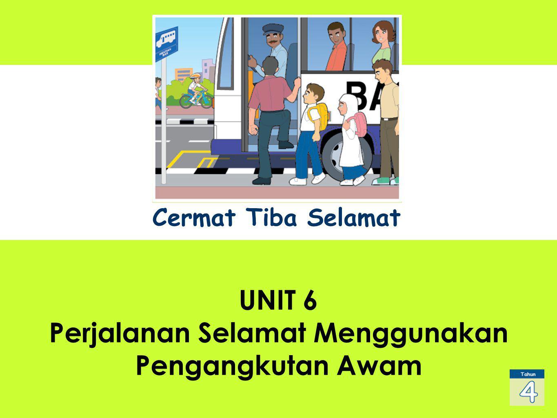 UNIT 1 Sub Title UNIT 6 Perjalanan Selamat Menggunakan Pengangkutan Awam Cermat Tiba Selamat