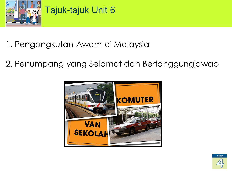 1. Pengangkutan Awam di Malaysia 2. Penumpang yang Selamat dan Bertanggungjawab Tajuk-tajuk Unit 6