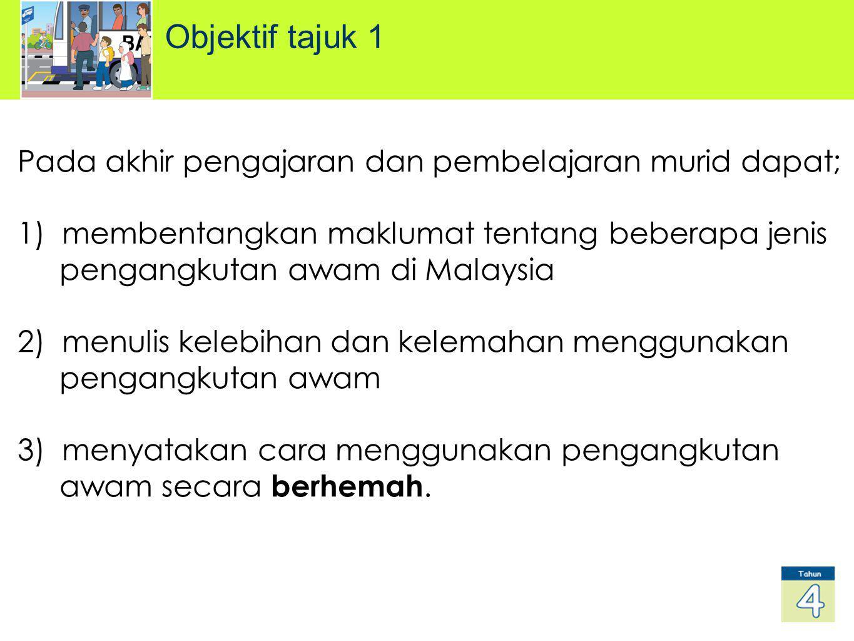 Objektif tajuk 1 Pada akhir pengajaran dan pembelajaran murid dapat; 1) membentangkan maklumat tentang beberapa jenis pengangkutan awam di Malaysia 2) menulis kelebihan dan kelemahan menggunakan pengangkutan awam 3) menyatakan cara menggunakan pengangkutan awam secara berhemah.