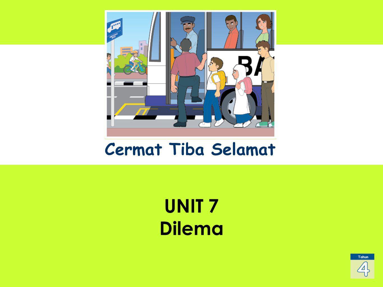 UNIT 1 Sub Title UNIT 7 Dilema Cermat Tiba Selamat