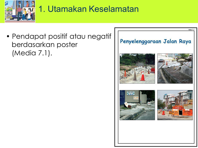 Pendapat positif atau negatif berdasarkan poster (Media 7.1). 1. Utamakan Keselamatan