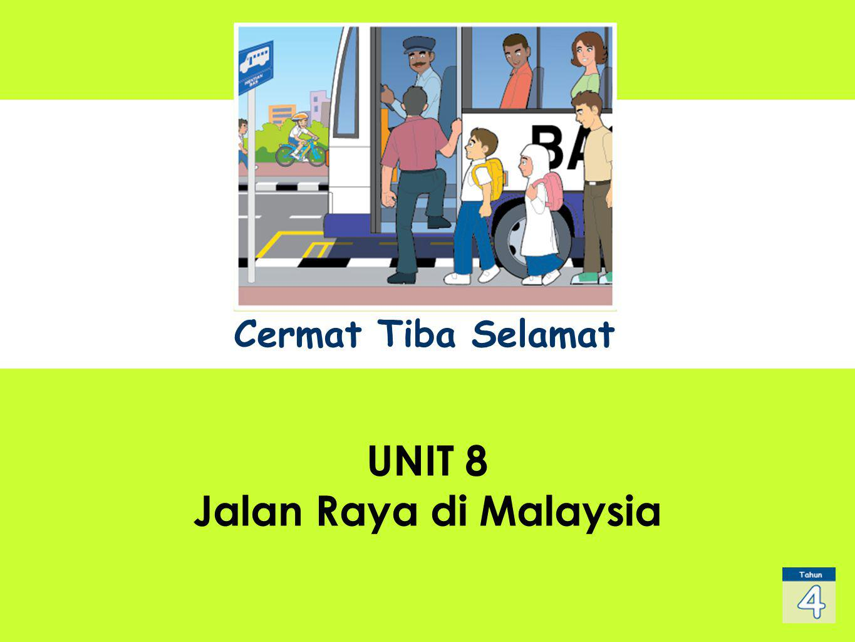 UNIT 1 Sub Title UNIT 8 Jalan Raya di Malaysia Cermat Tiba Selamat