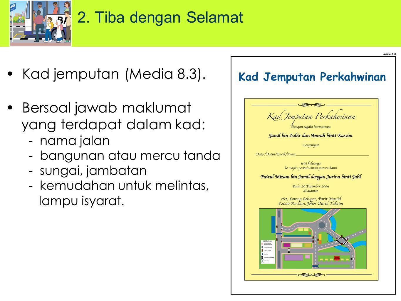 Kad jemputan (Media 8.3). Bersoal jawab maklumat yang terdapat dalam kad: - nama jalan - bangunan atau mercu tanda - sungai, jambatan - kemudahan untu