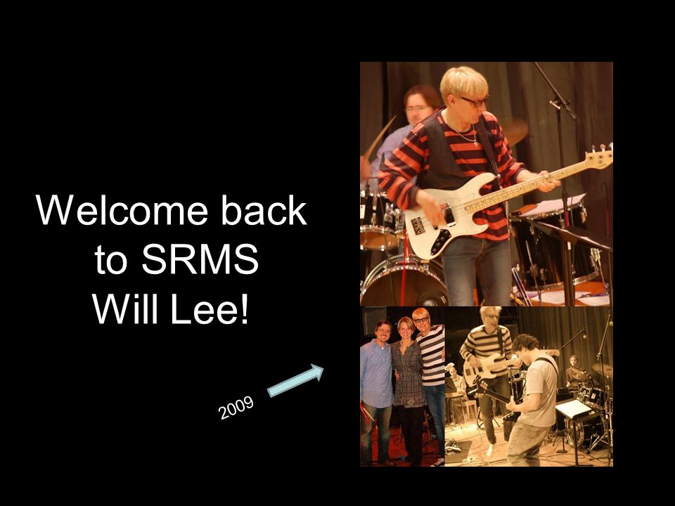 Welcome back to SRMS Will Lee! 2009