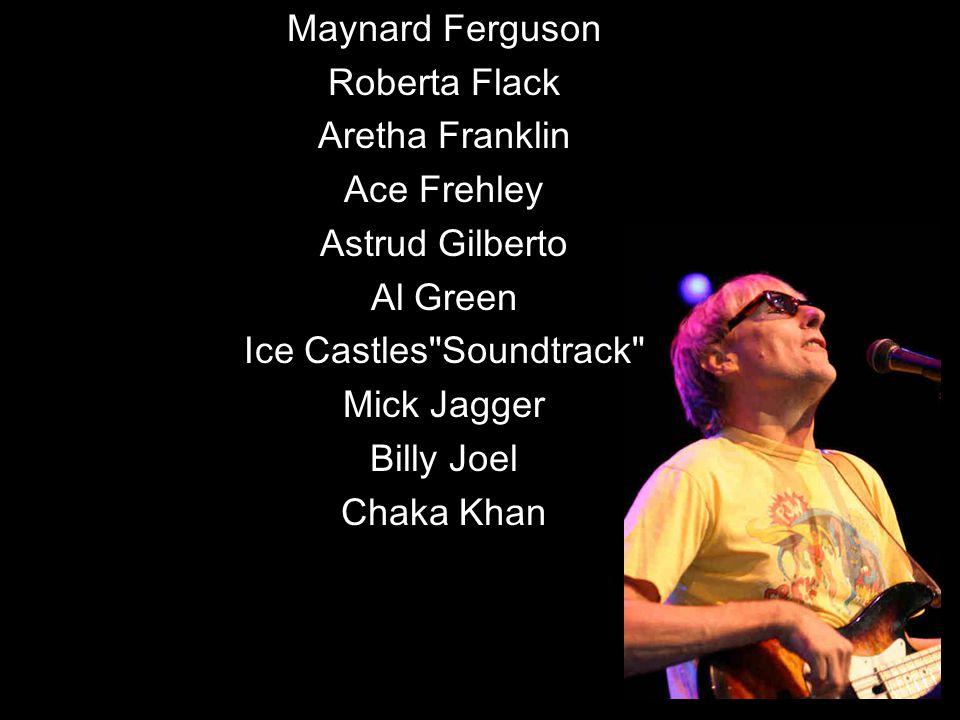 Maynard Ferguson Roberta Flack Aretha Franklin Ace Frehley Astrud Gilberto Al Green Ice Castles Soundtrack Mick Jagger Billy Joel Chaka Khan