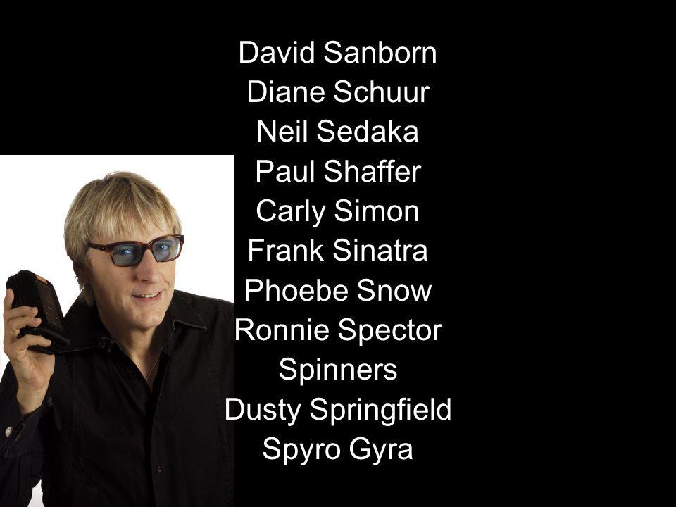 David Sanborn Diane Schuur Neil Sedaka Paul Shaffer Carly Simon Frank Sinatra Phoebe Snow Ronnie Spector Spinners Dusty Springfield Spyro Gyra