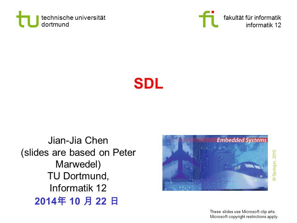 technische universität dortmund fakultät für informatik informatik 12 SDL Jian-Jia Chen (slides are based on Peter Marwedel) TU Dortmund, Informatik 1