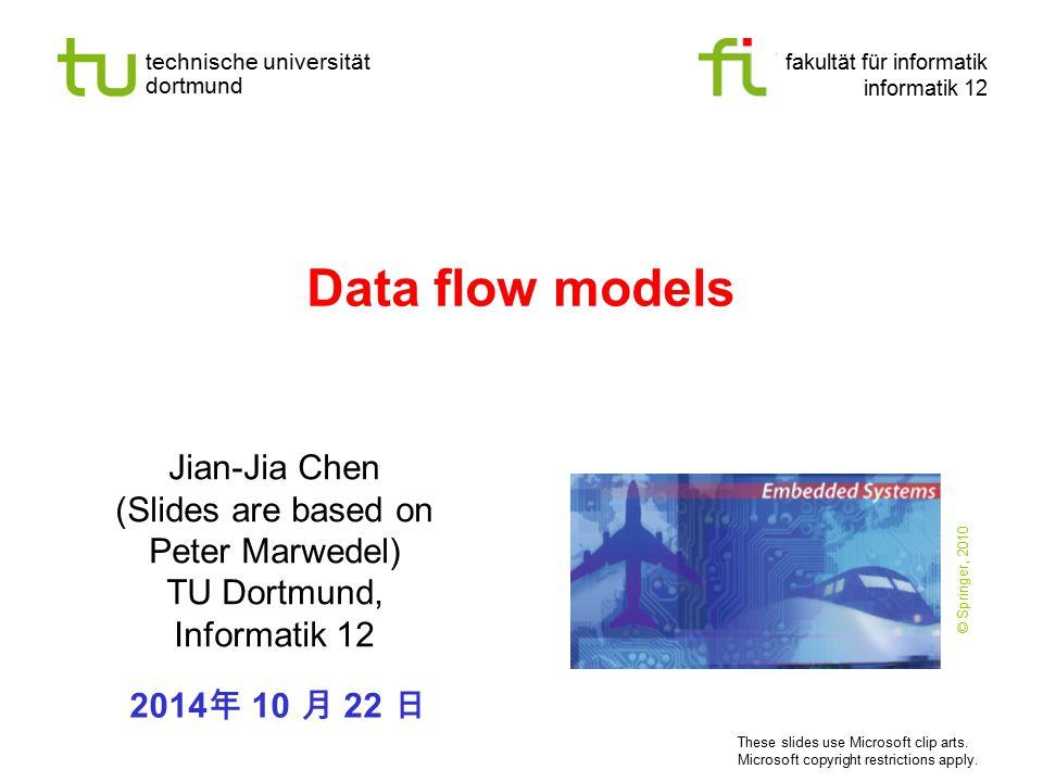 technische universität dortmund fakultät für informatik informatik 12 Data flow models Jian-Jia Chen (Slides are based on Peter Marwedel) TU Dortmund,