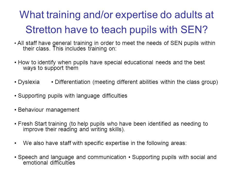 What training and/or expertise do adults at Stretton have to teach pupils with SEN.